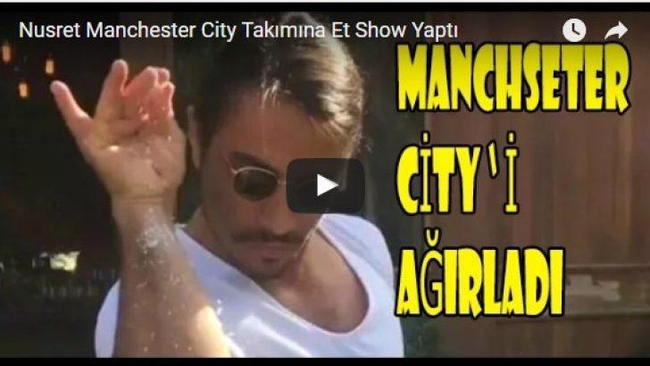Nusret'ten Manchester City takımına et show