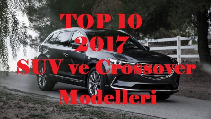 2017'nin en etkileyici 10 SUV ve Crossover modelleri