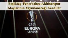 Son Dakika! Beşiktaş, Fenerbahçe ve Akhisarspor'un UEFA Avrupa Ligi Maçları Hangi Kanalda?