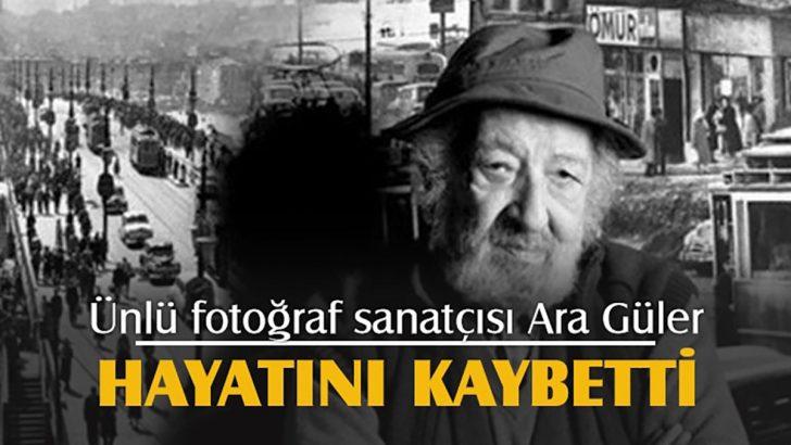 Dünyaca ünlü fotoğrafçı Ara Güler hayatını kaybetti