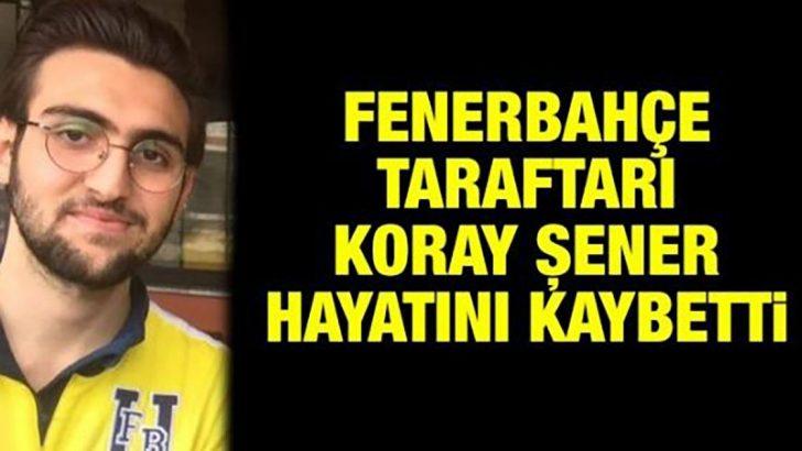 GS-FB derbisinde Koray Şener hayatını kaybetti