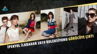 Ipekyol İlkbahar 2019 Koleksiyonu görücüye çıktı