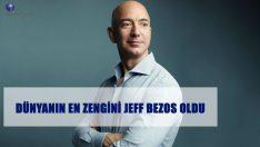 Dünyanın en zengin ismi Amazon'un sahibi Jeff Bezos oldu