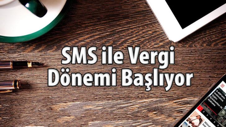 """SMS ile Gümrük Vergisi ve SMS ile ÖTV'den sonra """"SMS ile Vergi"""" dönemi başlıyor"""