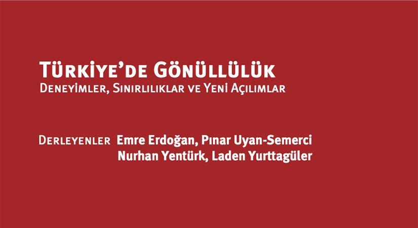 """Kitap """"Türkiye'de Gönüllülük: Deneyimler, Sınırlılıklar ve Yeni Açılımlar"""""""